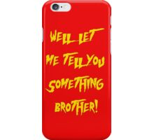 Let Me Tell You Something Brother! Hogan Style! iPhone Case/Skin
