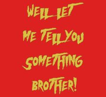 Let Me Tell You Something Brother! Hogan Style! T-Shirt
