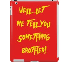 Let Me Tell You Something Brother! Hogan Style! iPad Case/Skin