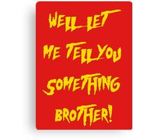 Let Me Tell You Something Brother! Hogan Style! Canvas Print