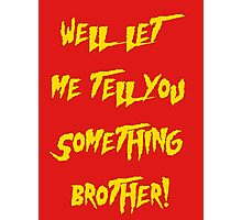 Let Me Tell You Something Brother! Hogan Style! Photographic Print