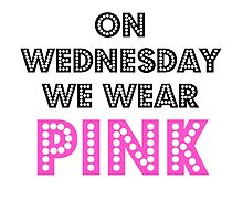 ON WEDNESDAY WE WEAR PINK  by weesestees