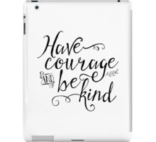 Have Courage and Be Kind (BW) iPad Case/Skin
