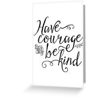 Have Courage and Be Kind (BW) Greeting Card