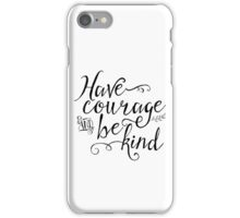 Have Courage and Be Kind (BW) iPhone Case/Skin