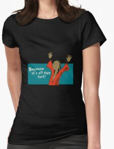 """""""Because its all our turf"""" Womens Fitted T-Shirt"""