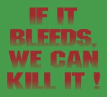 If it bleeds, we can kill it ! by Studio Number Six