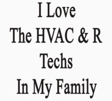 I Love The HVAC & R Techs In My Family  by supernova23