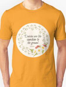 Daisies Are Like Sunshine To The Ground Unisex T-Shirt