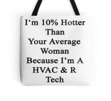 I'm 10% Hotter Than Your Average Woman Because I'm A HVAC & R Tech  Tote Bag