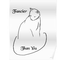 Fancier Than You Cat Design Poster