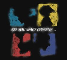 SEE YOU SPACE COWBOY by DREWWISE