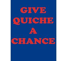 Give Quiche A Chance - Red Dwarf Inspired T-Shirt Rimmer Quote Sticker Photographic Print