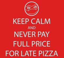 Keep Calm About Late Pizza by BanzaiDesigns