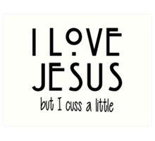 I Love Jesus but I Cuss A Little Art Print