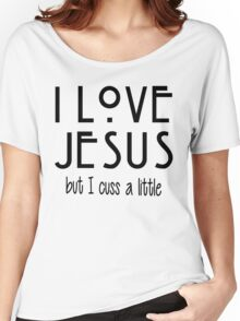I Love Jesus but I Cuss A Little Women's Relaxed Fit T-Shirt