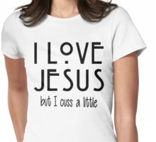 I Love Jesus but I Cuss A Little Womens Fitted T-Shirt