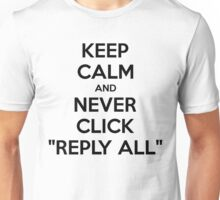 Keep Calm And Never Click Reply All Unisex T-Shirt