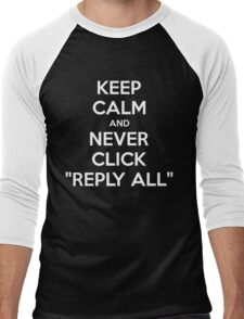 Keep Calm And Never Click Reply All Men's Baseball ¾ T-Shirt