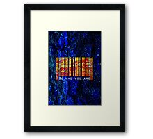 Be Who You Are Framed Print