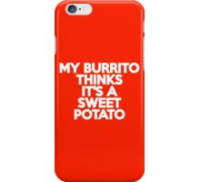 My burrito thinks it's a sweet potato iPhone Case/Skin