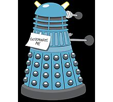 Exterminate Me Photographic Print