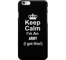 Keep Calm I'm An Army I Got This - TShirts & Hoodies iPhone Case/Skin