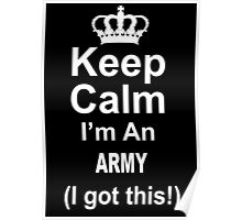 Keep Calm I'm An Army I Got This - Limited Edition Tshirt Poster