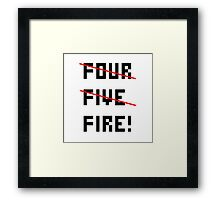 FOUR, I MEAN FIVE, I MEAN FIRE!  Framed Print