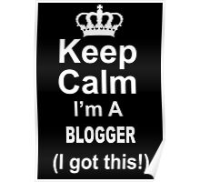 Keep Calm I'm A Blogger I Got This - Limited Edition Tshirt Poster