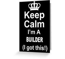 Keep Calm I'm A Builder I Got This - TShirts & Hoodies Greeting Card