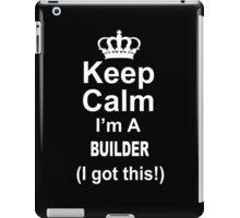 Keep Calm I'm A Builder I Got This - TShirts & Hoodies iPad Case/Skin