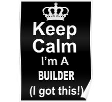 Keep Calm I'm A Builder I Got This - Limited Edition Tshirt Poster