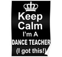 Keep Calm I'm A Dance Teacher I Got This - TShirts & Hoodies Poster