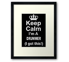 Keep Calm I'm A Drummer I Got This - Limited Edition Tshirt Framed Print