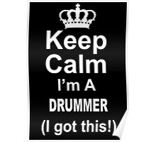 Keep Calm I'm A Drummer I Got This - Limited Edition Tshirt Poster