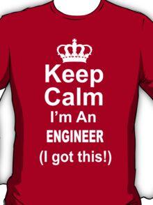 Keep Calm I'm An Engineer I Got This - TShirts & Hoodies T-Shirt