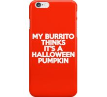 My burrito thinks it's a Halloween pumpkin iPhone Case/Skin