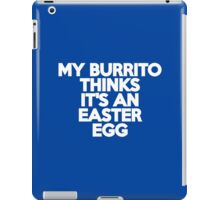 My burrito thinks it's an Easter egg iPad Case/Skin