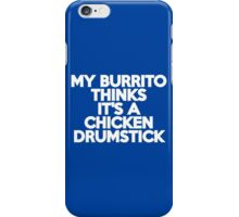 My burrito thinks it's a chicken drumstick iPhone Case/Skin