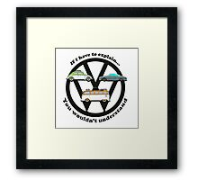 Aircooled VW - If I have to explain... Framed Print