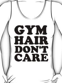 gym hair don't care T-Shirt