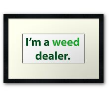 I'm a weed dealer. Framed Print