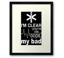 I'm Clear You're Cle... Oops, My Bad - Tshirts & Hoodies Framed Print