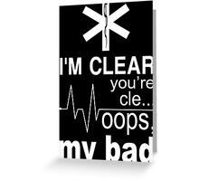I'm Clear You're Cle... Oops, My Bad - Tshirts & Hoodies Greeting Card