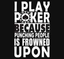 I Play Poker Because Punching People Is Frowned Upon - Tshirts & Hoodies T-Shirt