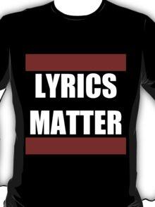 Lyrics Matter  T-Shirt