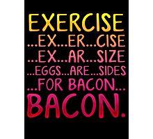 Exercise Bacon Photographic Print