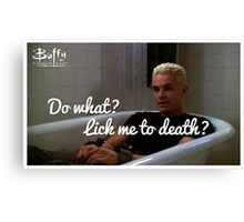 What are you gonna do.. Lick me to death? Canvas Print