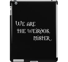 We are the Weirdos, Mister. iPad Case/Skin